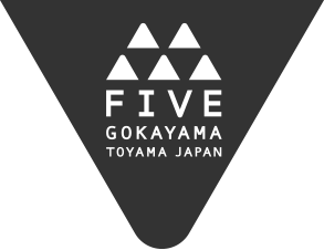 FIVE|GOKAYAMA TOYAMA JAPAN